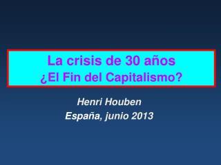 La crisis de 30 años ¿El Fin del Capitalismo?