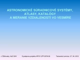 ASTRONOMICKÉ SÚRADNICOVÉ SYSTÉMY, ATLASY, KATALÓGY  A MERANIE VZDIALENOSTÍ VO VESMÍRE