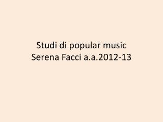 Studi di popular music Serena Facci a.a.2012-13