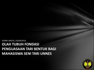 FONNY ARISTA, 2502407019 OLAH TUBUH FONDASI PENGUASAAN TARI BENTUK BAGI MAHASISWA SENI TARI UNNES
