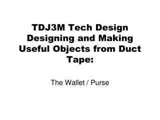 TDJ3M Tech Design Designing and Making Useful Objects from Duct Tape: