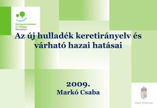 Az új hulladék keretirányelv és várható hazai hatásai 2009. Markó Csaba