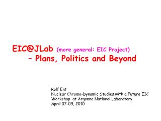EIC@JLab  (more general: EIC Project) 	– Plans, Politics and Beyond
