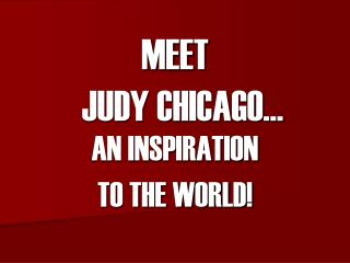 MEET   JUDY CHICAGO…