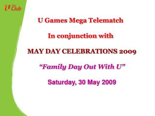 "MAY DAY CELEBRATIONS 2009 ""Family Day Out With U"" Saturday, 30 May 2009"