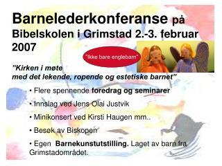 Barnelederkonferanse på Bibelskolen i Grimstad 2.-3. februar 2007