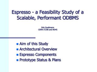 Espresso -  a Feasibility Study of a Scalable, Performant ODBMS Dirk Duellmann CERN IT/DB and RD45