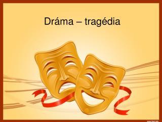 Dráma – tragédia