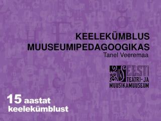 KEELEK�MBLUS MUUSEUMIPEDAGOOGIKAS