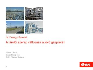 IV. Energy Summit A tárolói szerep változása a jövő gázpiacán