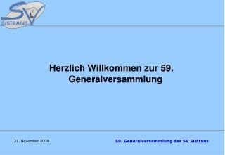 Herzlich Willkommen zur 59. Generalversammlung