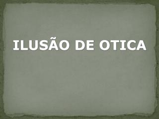 ILUSÃO DE OTICA