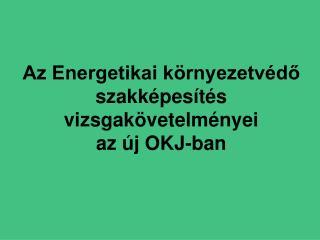 Az Energetikai környezetvédő szakképesítés vizsgakövetelményei  az új OKJ-ban