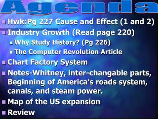 Hwk:Pg 227 Cause and Effect (1 and 2) Industry Growth (Read page 220) Why Study History? (Pg 226)