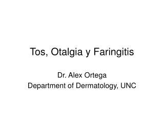 Tos, Otalgia y Faringitis