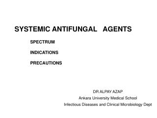 SYSTEMIC ANTIFUNGAL   AGENTS 	SPECTRUM 	INDICATIONS 	PRECAUTIONS