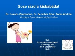 Sose rázd a kisbabádat Dr. Kovács Zsuzsanna, Dr. Scheiber Dóra, Toma Andrea