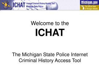 Welcome to the  ICHAT   The Michigan State Police Internet Criminal History Access Tool