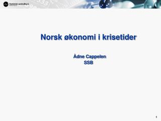 Norsk økonomi i krisetider Ådne Cappelen SSB