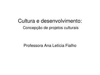 Cultura e desenvolvimento: Concep� �o de projetos culturais