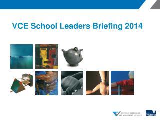 VCE School Leaders Briefing 2014