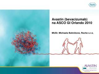 Avastin bevacizumab   na ASCO GI Orlando 2010   MUDr. Michaela Bahn kov , Roche s.r.o.