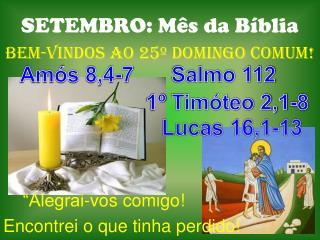 """SETEMBRO: Mês da Bíblia BeM-VINDOS  Ao 25º DOMINGO COMUM!     """"Alegrai-vos comigo!"""