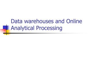 Data warehouses and Online Analytical Processing