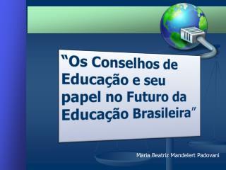 """""""Os Conselhos de Educação e seu papel no Futuro da Educação Brasileira """""""