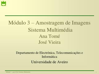 Módulo 3 – Amostragem de Imagens Sistema Multimédia Ana Tomé José Vieira