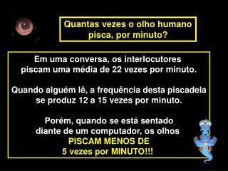 Em uma conversa, os interlocutores  piscam uma média de 22 vezes por minuto.