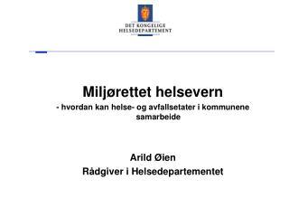 Miljørettet helsevern - hvordan kan helse- og avfallsetater i kommunene samarbeide Arild Øien