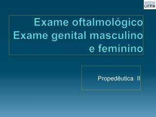 Exame oftalmológico Exame  genital  masculino  e  feminino