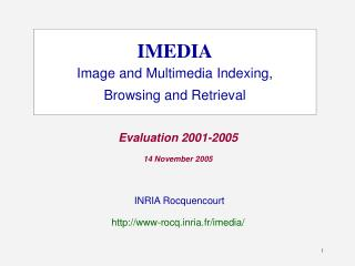 IMEDIA Image and Multimedia Indexing, Browsing and Retrieval