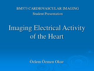 Imaging Electrical Activit y  of the Heart