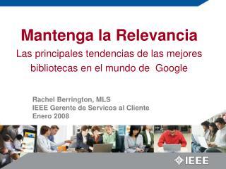 Rachel Berrington, MLS IEEE Gerente de Servicos al Cliente Enero 2008