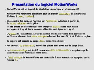 - MotionWorks est un logiciel de simulation cin matique et dynamique 3D.
