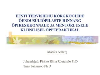Marika Asberg Juhendajad: Pirkko Elina Routasalo PhD Tiina Juhansoo Ph D