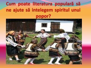 Cum poate literatura populară să ne ajute să intelegem spiritul unui popor?