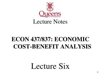 Lecture Notes ECON 437/837: ECONOMIC COST-BENEFIT ANALYSIS Lecture Six