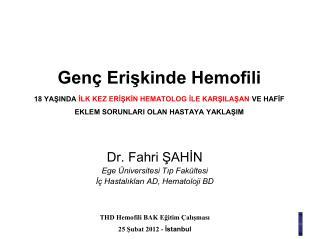 Dr. Fahri ŞAHİN Ege Üniversitesi Tıp Fakültesi İç Hastalıkları AD, Hematoloji BD
