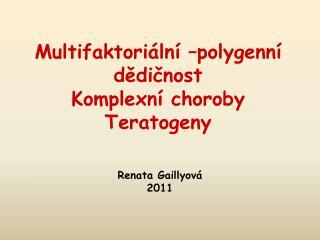Multifaktori�ln� �polygenn� d?di?nost Komplexn� choroby Teratogeny