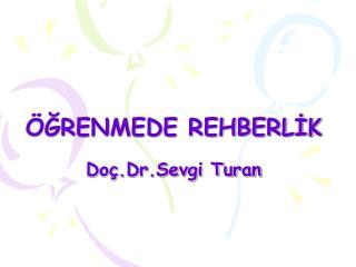 ÖĞRENMEDE REHBERLİK  Doç.Dr.Sevgi Turan
