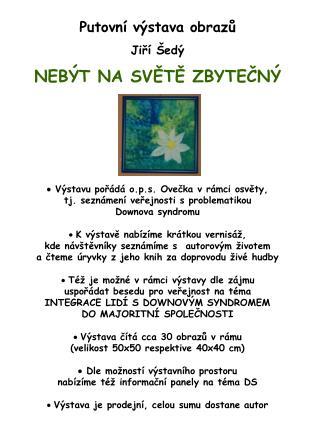 Putovní výstava obrazů  Jiří Šedý NEBÝT NA SVĚTĚ ZBYTEČNÝ