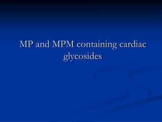 MP and MPM containing cardiac glycosides