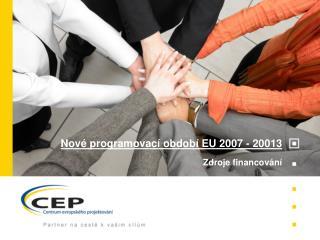 Nové programovací období EU 2007  -  20013