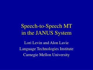 Speech-to-Speech MT  in the JANUS System