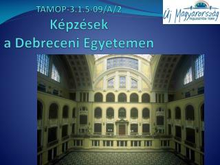 TAMOP-3.1.5-09/A/2 Képzések a Debreceni Egyetemen