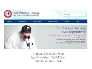 Prof. Dr. Ekin Özgür Aktaş Ege Üniversitesi Tıp Fakültesi Adli Tıp Anabilim Dalı