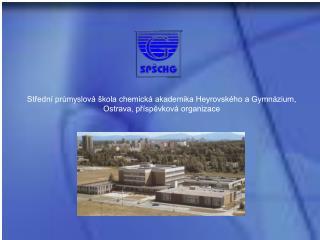Střední průmyslová škola chemická akademika Heyrovského a Gymnázium,
